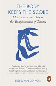 The body keeps score - Bessell Van Der Kolk